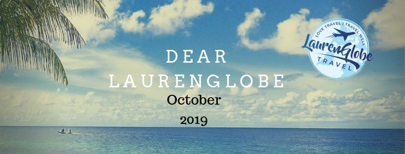 Dear LaurenGlobe, (October 2019)